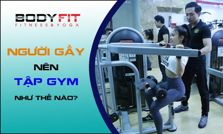 Người gầy nên tập gym như thế nào?