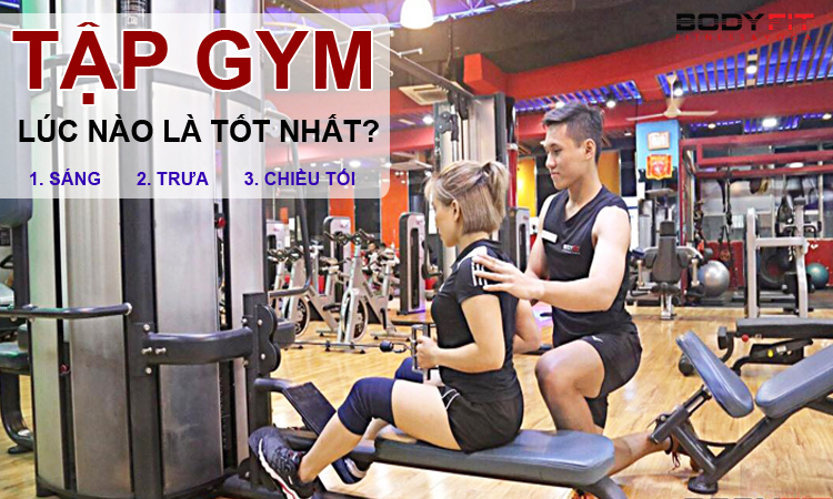 Nên tập gym vào buổi nào là tốt nhất trong ngày?